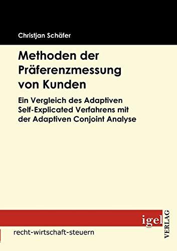 Methoden der Präferenzmessung von Kunden: Ein Vergleich des Adaptiven Self-Explicated Verfahrens mit der Adaptiven Conjoint Analyse
