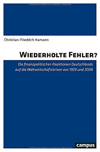 Wiederholte Fehler?: Die finanzpolitischen Reaktionen Deutschlands auf die Weltwirtschaftskrisen von 1929 und 2008