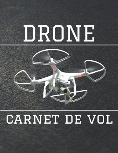 DRONE Carnet de vol: Carnet de bord pour tous les vols avec drones, quadricoptères ou multicopter  Modèle pour plus de 100 vols  Généreux format A4 +