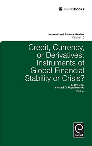Credit, Currency or Derivatives: Instruments of Global Financial Stability of Crisis?: Instruments of Global Financial Stability or Crisis?: 10