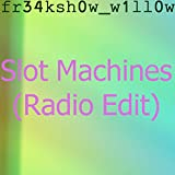 slot machines (radio edit) (radio edit)