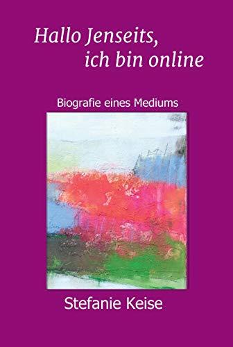Hallo Jenseits, ich bin online: Biografie eines Mediums