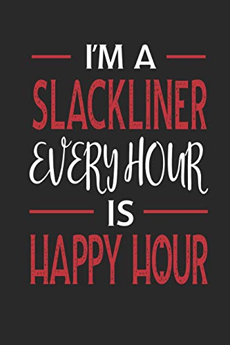 I'm a Slackliner Every Hour is Happy Hour: Funny Blank Lined Journal Notebook, 120 Pages, Soft Matte Cover, 6 x 9