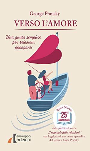 Verso l'amore: Una guida semplice per relazioni appaganti (Italian Edition)