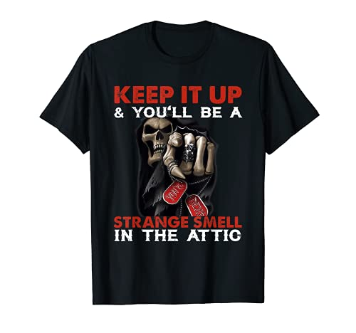 Gardez-le en place et vous obtiendrez une odeur étrange dans le grenier T-Shirt