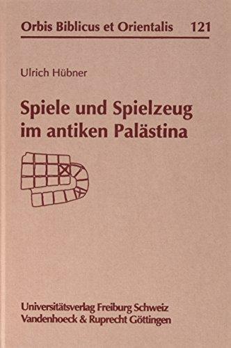 Spiele und Spielzeuge im antiken Palästina (Orbis Biblicus et Orientalis, Band 121)