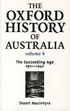 The Oxford History of Australia Volume 4: The Succeeding Age, 1901 - 1942