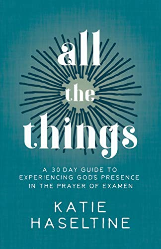 All the Things: A 30 Day Guide to Experiencing God's Presence in the Prayer of Examen