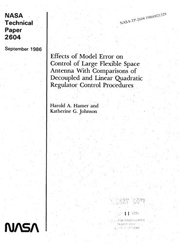 Effects of model error on control of large flexible space antenna with comparisons of decoupled and linear quadratic regulator control procedures (English Edition)