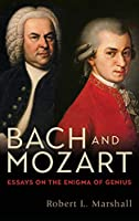 Bach and Mozart: Essays on the Enigma of Genius (Eastman Studies in Music)