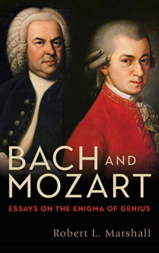 Bach and Mozart: Essays on the Enigma of Genius: VOLUME 161 (Eastman Studies in Music)