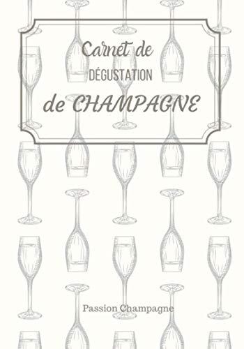 Carnet de dégustation de champagne: Journal de Dégustation de vin de champagne, à compléter et à offrir aux amateurs de Champagnes | Contient 100 ... à remplir | Dimension 17,78 x 25,4 cm