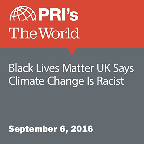 Black Lives Matter UK Says Climate Change Is Racist audiobook cover art
