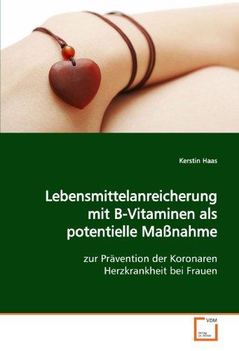 Lebensmittelanreicherung mit B-Vitaminen als potentielle Maßnahme: zur Prävention der Koronaren Herzkrankheit bei Frauen