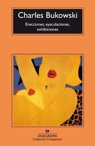 Erecciones, eyaculaciones, exhibiciones (Compactos Anagrama)