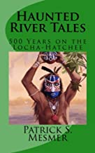 Haunted River Tales: 500 Years on the Locha-Hatchee, Vol. 1