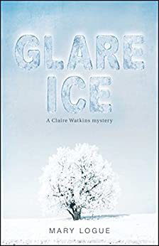 Glare Ice (Claire Watkins Book 3) by [Mary Logue]