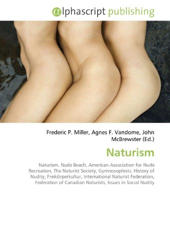 Naturism: Naturism. Nude Beach, American Association for Nude Recreation, The Naturist Society, Gymnosophists, History of Nudity, Freikörperkultur, ... Canadian Naturists, Issues in Social Nudity