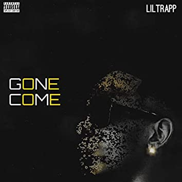 Gone Come