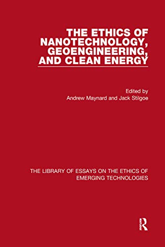 The Ethics of Nanotechnology, Geoengineering, and Clean Energy (The Library of Essays on the Ethics