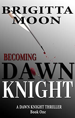 Book: Becoming Dawn Knight - A Dawn Knight Kindle Single (Dawn Knight Thriller Book 1) by Brigitta Moon