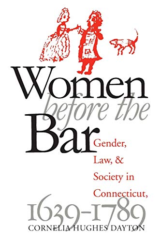 Compare Textbook Prices for Women Before the Bar: Gender, Law, and Society in Connecticut, 1639-1789 Published by the Omohundro Institute of Early American History and Culture and the University of North Carolina Press 3rd ed. Edition ISBN 9780807845615 by Dayton, Cornelia Hughes
