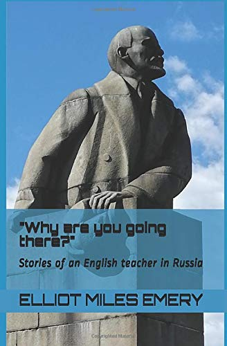 Why are you going there?: Stories of an English teacher in Russia