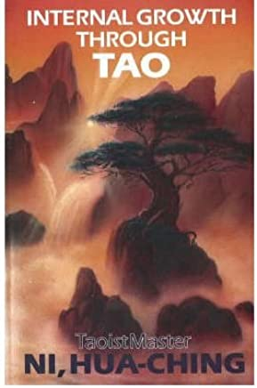 [(Internal Growth Through Tao)] [Author: Hua-Ching Ni] published on (August, 1991)