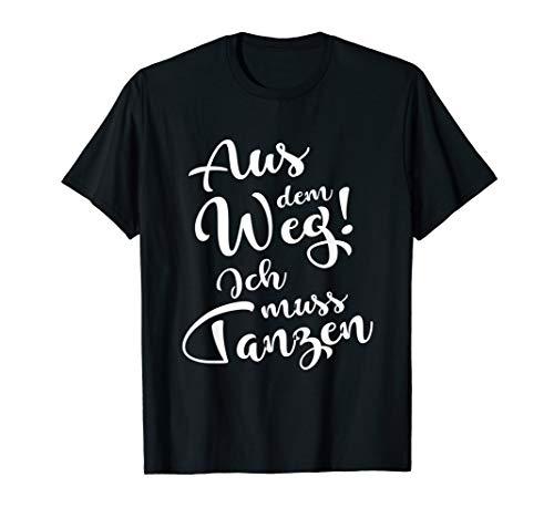Aus dem Weg ich muss Tanzen T-Shirt