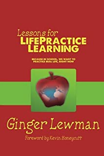 Lessons for LifePractice Learning: a Project Based Learning primer because in school, we want to practice real life, right now.