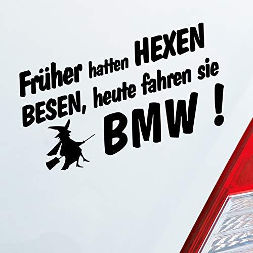 Auto Aufkleber in deiner Wunschfarbe Frueher Hatten Hexen Besen Heute Fahren Sie für BMW Fans 19x10cm Sticker.