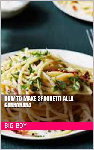 How To Make Spaghetti Alla Carbonara (English Edition)