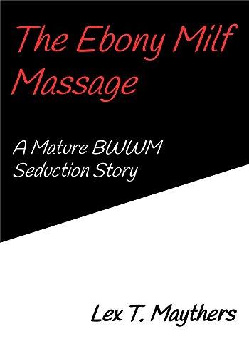 The Ebony Milf Massage: A Mature BWWM Seduction Story (English Edition)