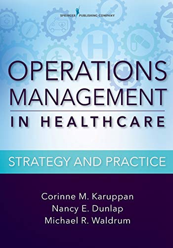 Compare Textbook Prices for Operations Management in Healthcare: Strategy and Practice 1 Edition ISBN 9780826126528 by Karuppan PhD  CPIM, Dr. Corinne,Dunlap MD  Ph.D.  MBA, Dr. Nancy,Waldrum MD  MSc  MBA, Michael