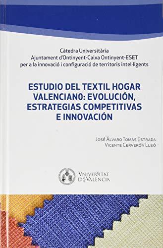 Estudio Del Textil Hogar Valenciano: Evolución, Estrategias competitivas E Innovación