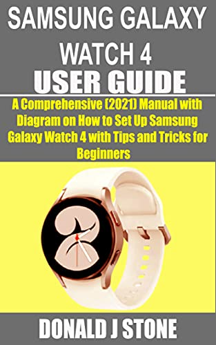 SAMSUNG GALAXY WATCH 4 USER GUIDE : A Comprehensive (2021) Manual with Diagram on How to Set Up Samsung Galaxy Watch 4 with Tips and Tricks for Beginners (English Edition)