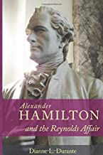 Alexander Hamilton and the Reynolds Affair: A Three-Part Moral and Political Tale