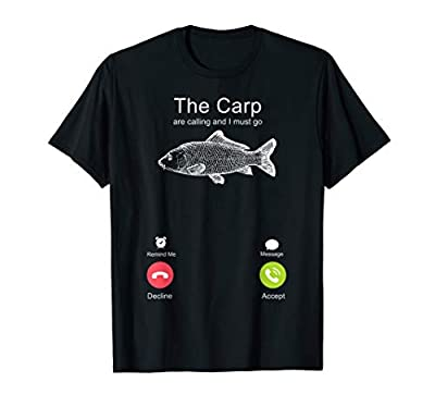 Carp Fishing - The Carp Are Calling And I Must Go T-Shirt