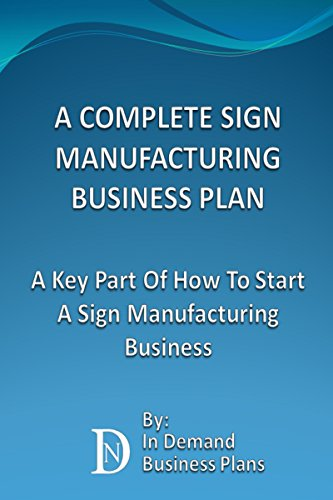 A Complete Sign Manufacturing Business Plan: A Key Part Of How To Start A Sign Making Business