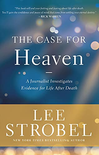 The Case for Heaven: A Journalist Investigates Evidence for Life After Death