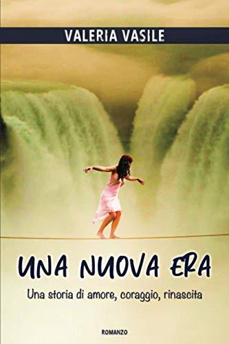 Una Nuova Era: Una storia di amore, coraggio, rinascita