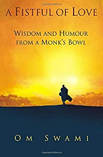 A Fistful Of Love: Wisdom and Humor from a Monk's Bowl