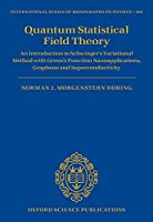 Quantum Statistical Field Theory: An Introduction to Schwinger's Variational Method With Green's Function Nanoapplications, Graphene and Superconductivity (International Series of Monographs on Physics)