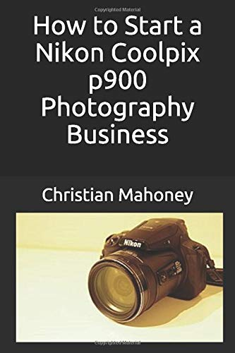 How to Start a Nikon Coolpix p900 Photography Business