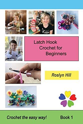 Latch Hook Crochet for Beginners: Crochet the Easy Way (BOOK1)