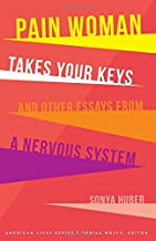Pain Woman Takes Your Keys, and Other Essays from a Nervous System (American Lives)