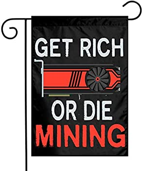 PLGOOD STRAWS Get Rich Or Die Mining Ethereum or Monero GPU Miners Double Sided Flags for Yard Garden Outdoor Decoration 12x18 inch.