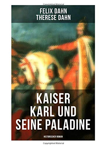Kaiser Karl und seine Paladine: Historischer Roman: Mittelalter-Roman