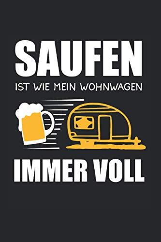 Saufen Ist Wie Mein Wohnwagen Immer Voll: Saufen Ist Wie Mein Wohnwagen Immer Voll & Bier Notizbuch 6' x 9' Wohnmobil Geschenk für & Camping