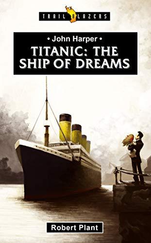 Titanic: The Ship of Dreams (Trail Blazers)